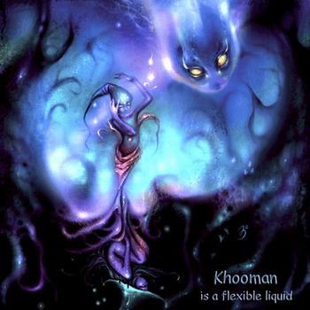 Khooman - (is) A Flexible Liquid