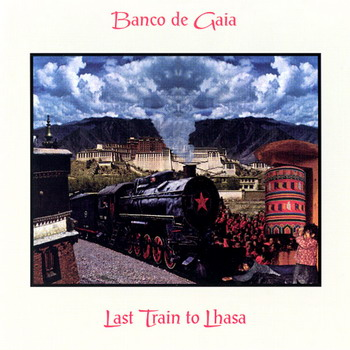 Banco De Gaia ‎– Last Train To Lhasa