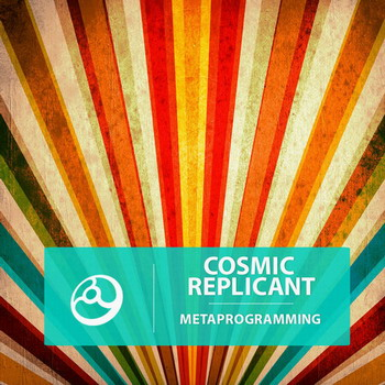 Cosmic Replicant - Metaprogramming