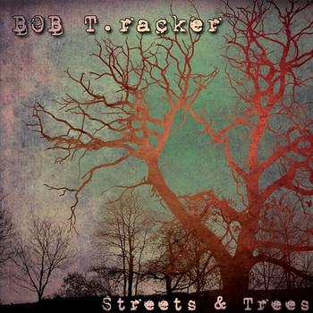Bob T.racker - Streets & Trees