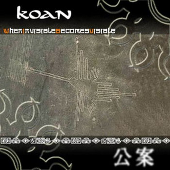 Koan - When Invisible Becomes Visible
